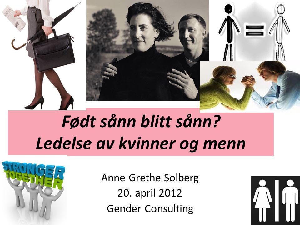 Født sånn blitt sånn.Ledelse av kvinner og menn Anne Grethe Solberg 20.