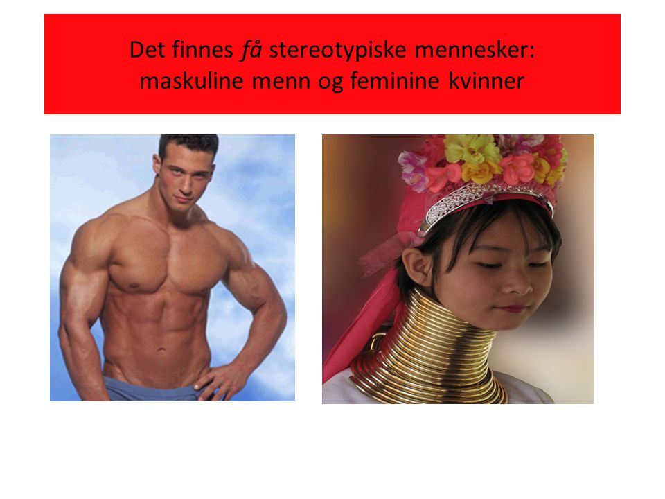 Det finnes få stereotypiske mennesker: maskuline menn og feminine kvinner