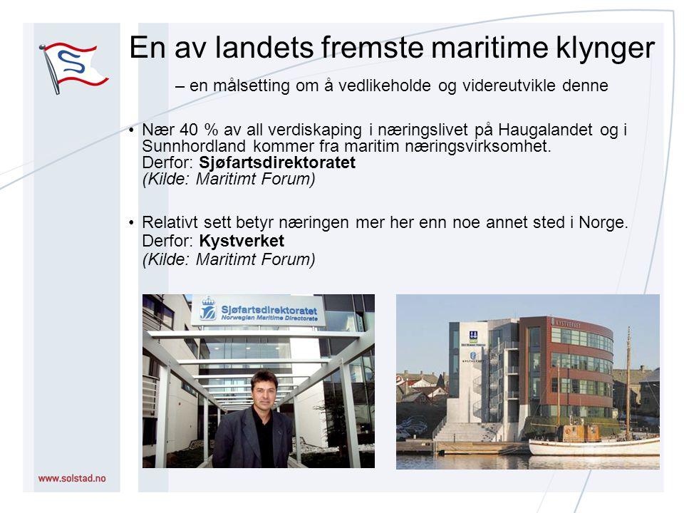 En av landets fremste maritime klynger – en målsetting om å vedlikeholde og videreutvikle denne Nær 40 % av all verdiskaping i næringslivet på Haugalandet og i Sunnhordland kommer fra maritim næringsvirksomhet.