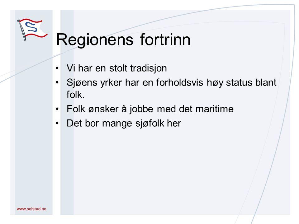 Regionens fortrinn Vi har en stolt tradisjon Sjøens yrker har en forholdsvis høy status blant folk.