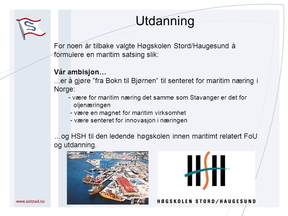 For noen år tilbake valgte Høgskolen Stord/Haugesund å formulere en maritim satsing slik: Vår ambisjon…...er å gjøre fra Bokn til Bjørnen til senteret for maritim næring i Norge: - være for maritim næring det samme som Stavanger er det for oljenæringen - være en magnet for maritim virksomhet - være senteret for innovasjon i næringen …og HSH til den ledende høgskolen innen maritimt relatert FoU og utdanning.