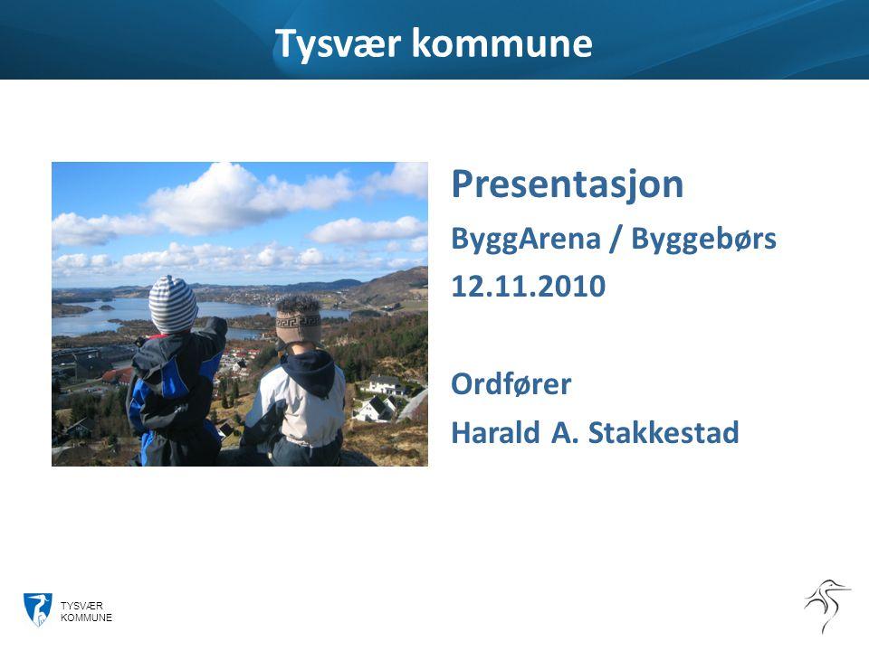 TYSVÆR KOMMUNE Tysvær kommune Presentasjon ByggArena / Byggebørs 12.11.2010 Ordfører Harald A.