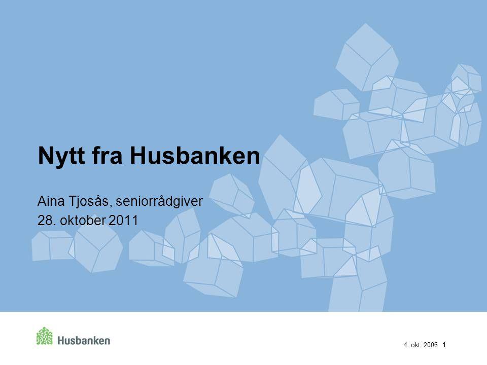 4. okt. 2006 1 Nytt fra Husbanken Aina Tjosås, seniorrådgiver 28. oktober 2011