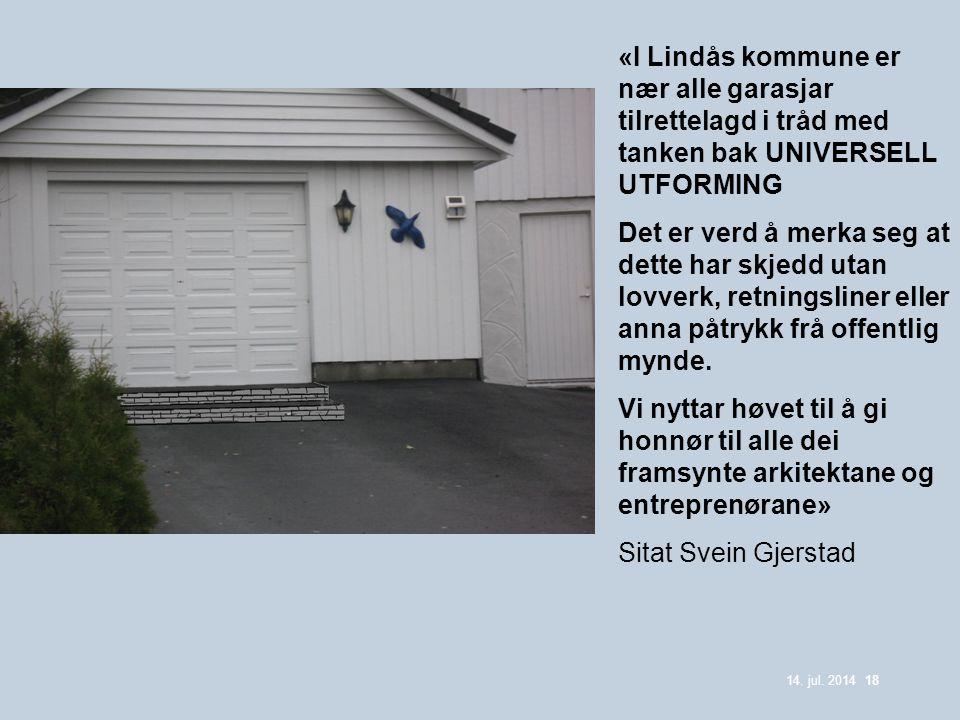 14. jul. 2014 18 «I Lindås kommune er nær alle garasjar tilrettelagd i tråd med tanken bak UNIVERSELL UTFORMING Det er verd å merka seg at dette har s