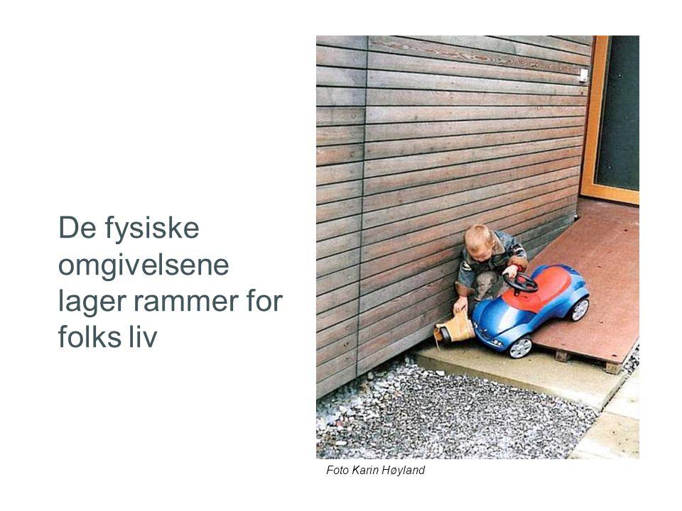 14. jul. 2014 21 De fysiske omgivelsene lager rammer for folks liv Foto Karin Høyland