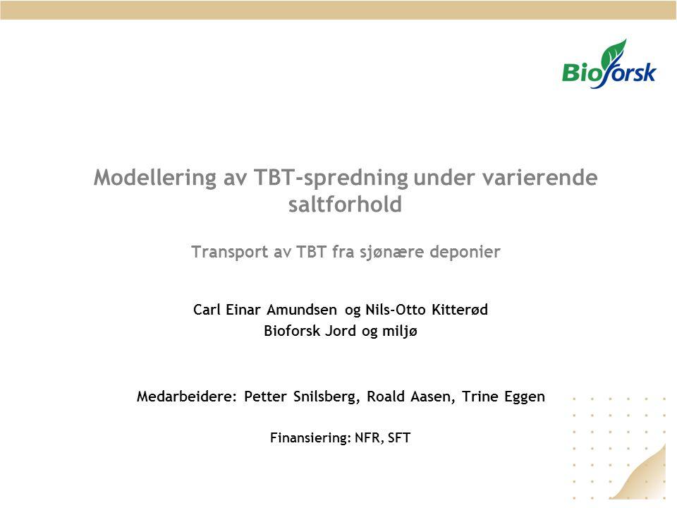 Modellering av TBT-spredning under varierende saltforhold Transport av TBT fra sjønære deponier Carl Einar Amundsen og Nils-Otto Kitterød Bioforsk Jor