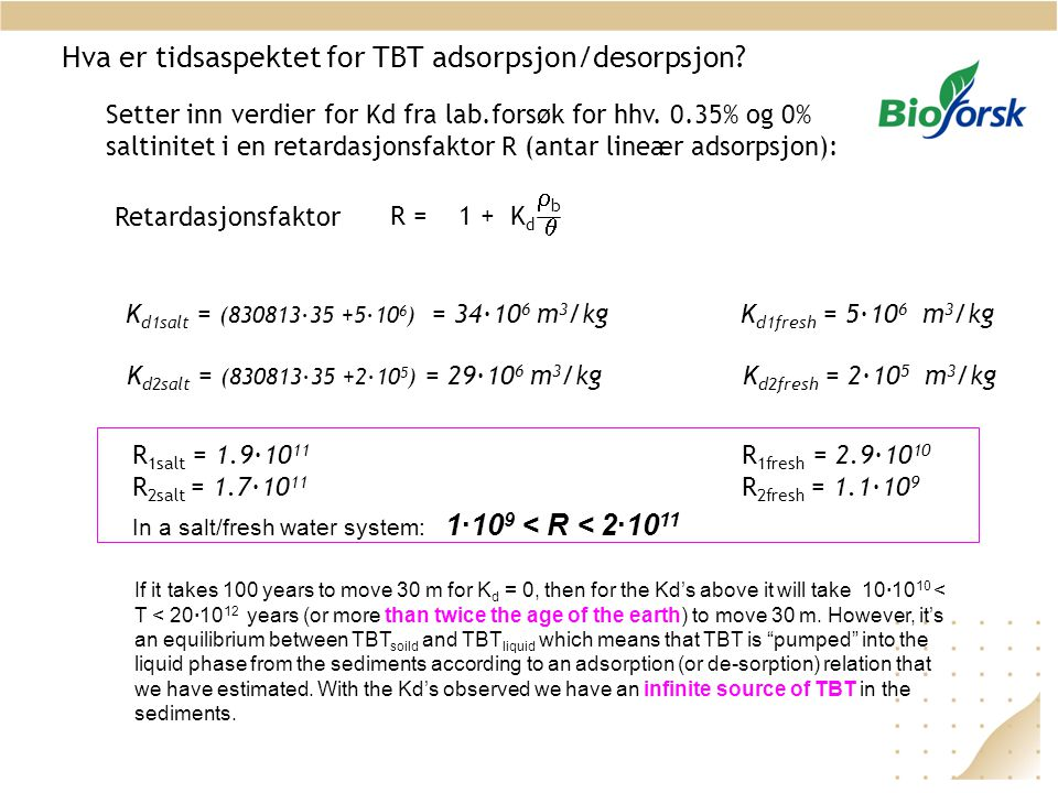 Hva er tidsaspektet for TBT adsorpsjon/desorpsjon? R = 1 + K d bb  If it takes 100 years to move 30 m for K d = 0, then for the Kd's above it will