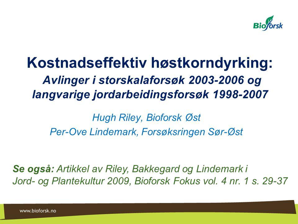 Kostnadseffektiv høstkorndyrking: Avlinger i storskalaforsøk 2003-2006 og langvarige jordarbeidingsforsøk 1998-2007 Hugh Riley, Bioforsk Øst Per-Ove L