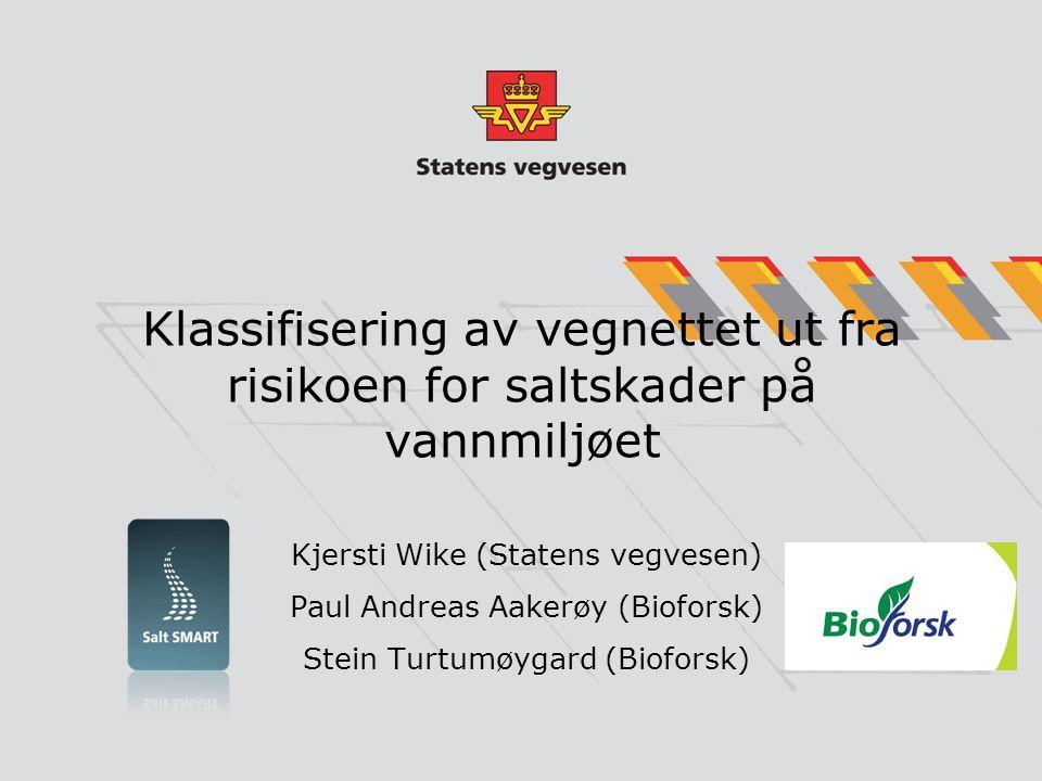 Klassifisering av vegnettet ut fra risikoen for saltskader på vannmiljøet Kjersti Wike (Statens vegvesen) Paul Andreas Aakerøy (Bioforsk) Stein Turtumøygard (Bioforsk)