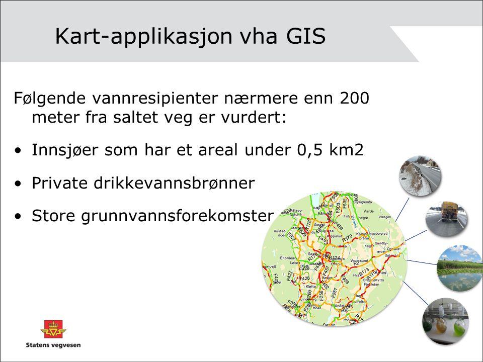 Kart-applikasjon vha GIS Følgende vannresipienter nærmere enn 200 meter fra saltet veg er vurdert: Innsjøer som har et areal under 0,5 km2 Private drikkevannsbrønner Store grunnvannsforekomster