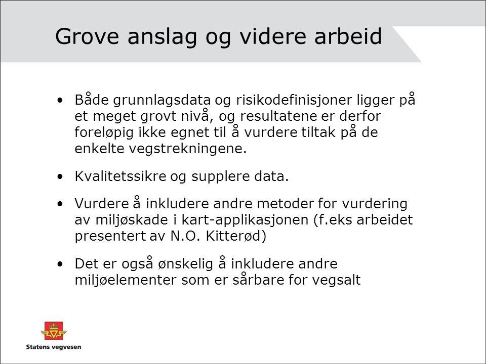 Grove anslag og videre arbeid Både grunnlagsdata og risikodefinisjoner ligger på et meget grovt nivå, og resultatene er derfor foreløpig ikke egnet til å vurdere tiltak på de enkelte vegstrekningene.