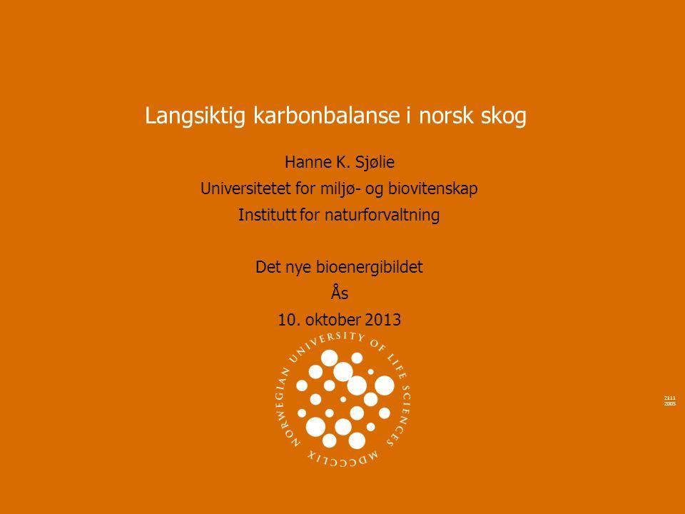 2111 2005 Langsiktig karbonbalanse i norsk skog Hanne K. Sjølie Universitetet for miljø- og biovitenskap Institutt for naturforvaltning Det nye bioene