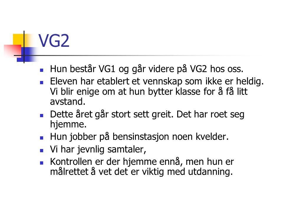 VG2 Hun består VG1 og går videre på VG2 hos oss. Eleven har etablert et vennskap som ikke er heldig. Vi blir enige om at hun bytter klasse for å få li
