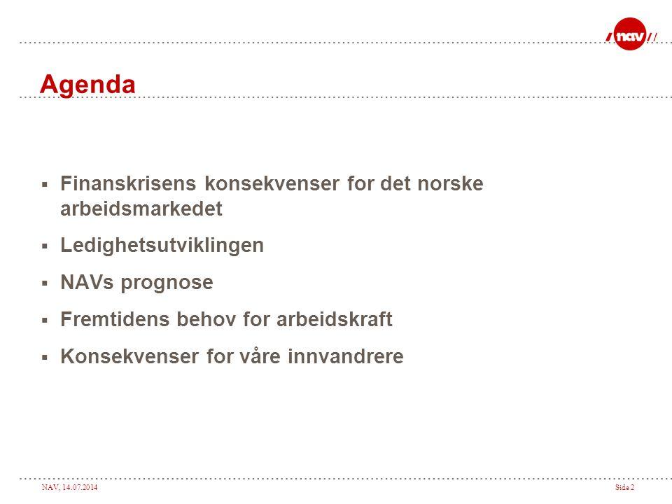 NAV, 14.07.2014Side 2 Agenda  Finanskrisens konsekvenser for det norske arbeidsmarkedet  Ledighetsutviklingen  NAVs prognose  Fremtidens behov for