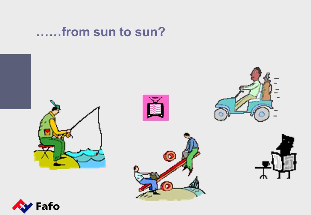 ……from sun to sun?