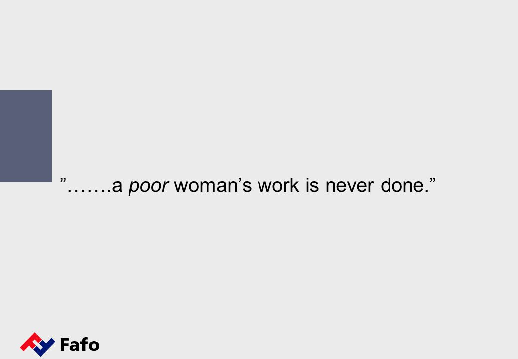…….a poor woman's work is never done.