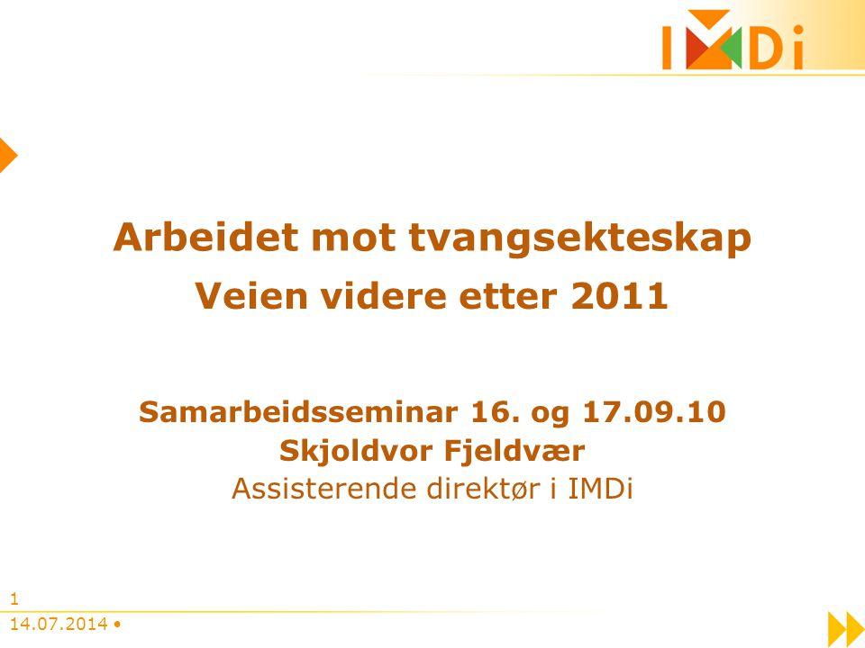 Arbeidet mot tvangsekteskap Veien videre etter 2011 Samarbeidsseminar 16. og 17.09.10 Skjoldvor Fjeldvær Assisterende direktør i IMDi 14.07.2014 1