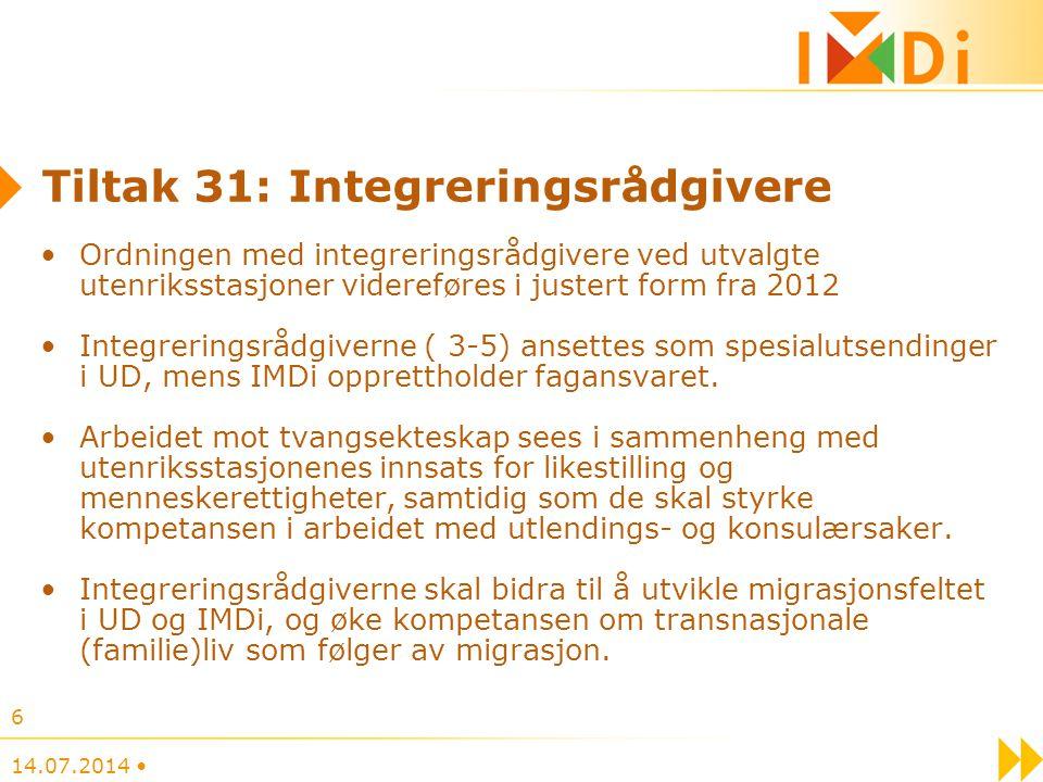 Tiltak 31: Integreringsrådgivere Ordningen med integreringsrådgivere ved utvalgte utenriksstasjoner videreføres i justert form fra 2012 Integreringsrå