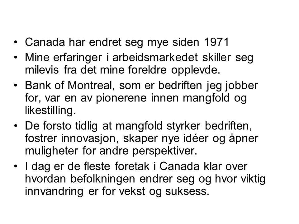 Canada har endret seg mye siden 1971 Mine erfaringer i arbeidsmarkedet skiller seg milevis fra det mine foreldre opplevde.
