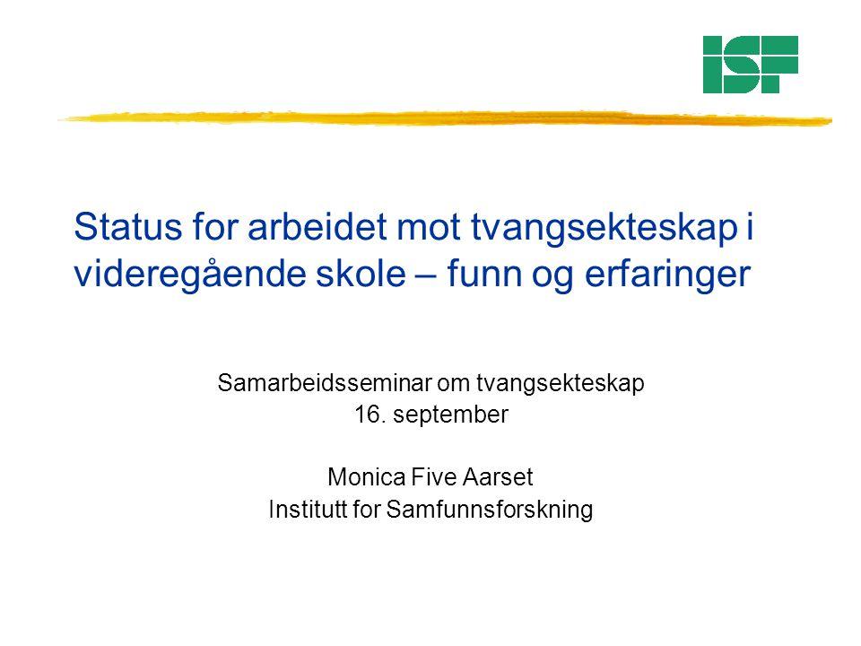 Status for arbeidet mot tvangsekteskap i videregående skole – funn og erfaringer Samarbeidsseminar om tvangsekteskap 16. september Monica Five Aarset