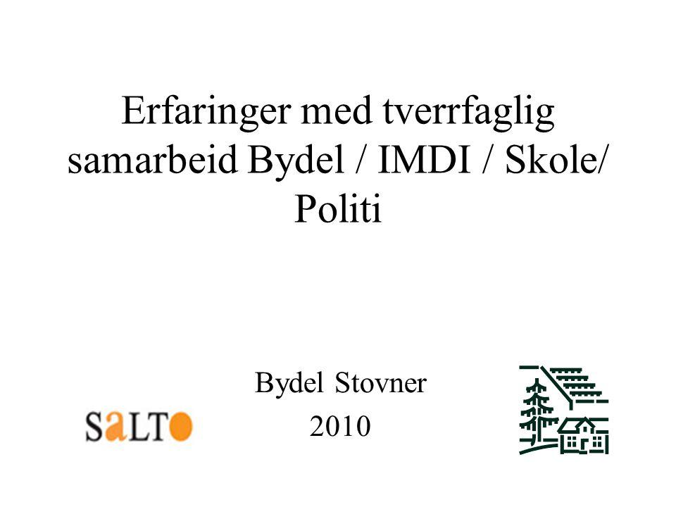 Erfaringer med tverrfaglig samarbeid Bydel / IMDI / Skole/ Politi Bydel Stovner 2010