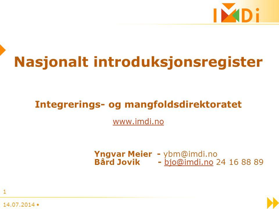 14.07.2014 1 Nasjonalt introduksjonsregister Integrerings- og mangfoldsdirektoratet www.imdi.no Yngvar Meier - ybm@imdi.no Bård Jovik - bjo@imdi.no 24