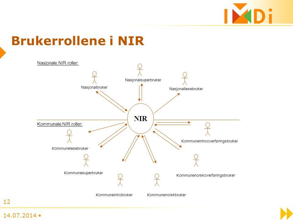 14.07.2014 12 Brukerrollene i NIR Kommunenorskoverføringsbruker Kommuneintrooverføringsbruker Nasjonalsuperbruker Nasjonalbruker Nasjonale NIR roller: