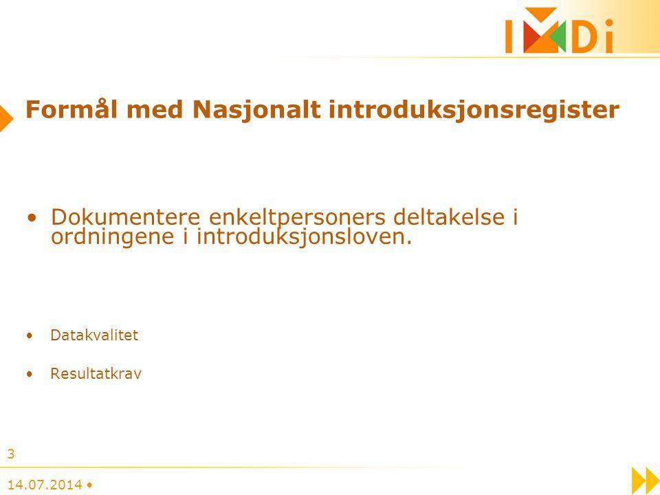 14.07.2014 3 Formål med Nasjonalt introduksjonsregister Dokumentere enkeltpersoners deltakelse i ordningene i introduksjonsloven. Datakvalitet Resulta