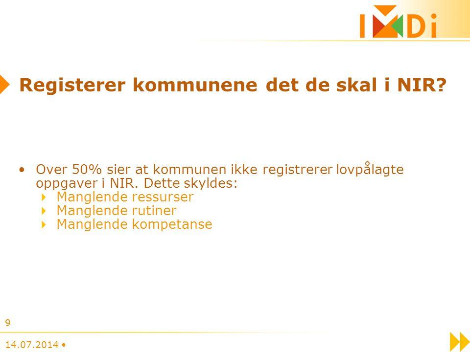 14.07.2014 9 Registerer kommunene det de skal i NIR? Over 50% sier at kommunen ikke registrerer lovpålagte oppgaver i NIR. Dette skyldes: Manglende re