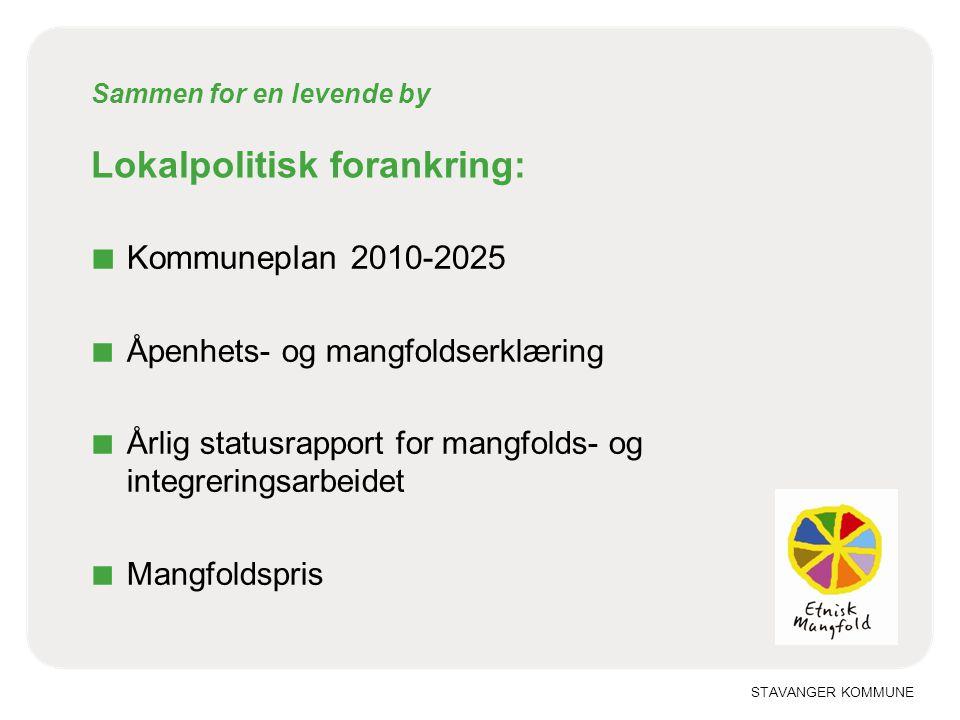 STAVANGER KOMMUNE Sammen for en levende by Lokalpolitisk forankring: ■ Kommuneplan 2010-2025 ■ Åpenhets- og mangfoldserklæring ■ Årlig statusrapport f