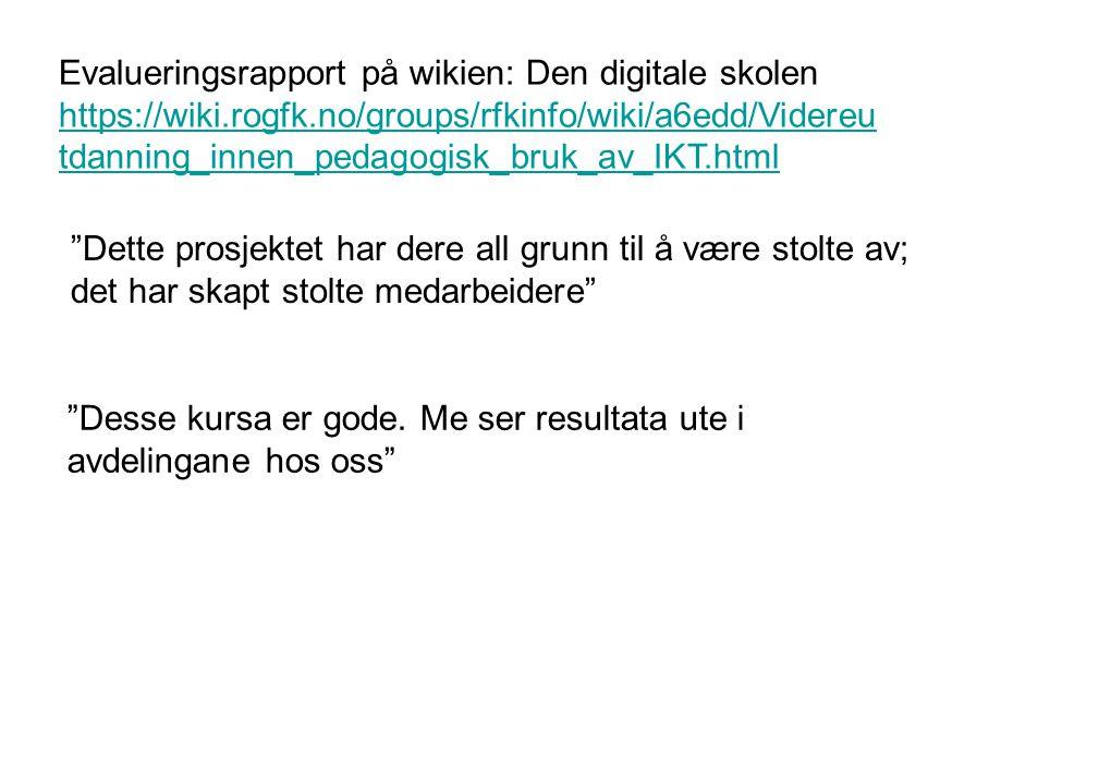 Evalueringsrapport på wikien: Den digitale skolen https://wiki.rogfk.no/groups/rfkinfo/wiki/a6edd/Videreu tdanning_innen_pedagogisk_bruk_av_IKT.html h