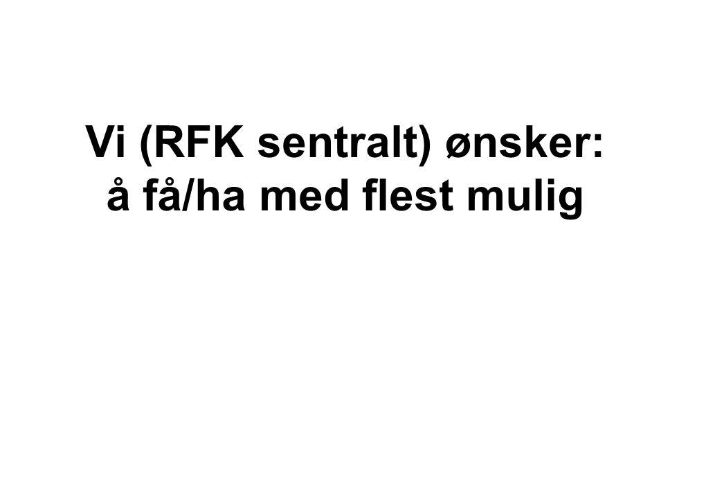 Vi (RFK sentralt) ønsker: å få/ha med flest mulig