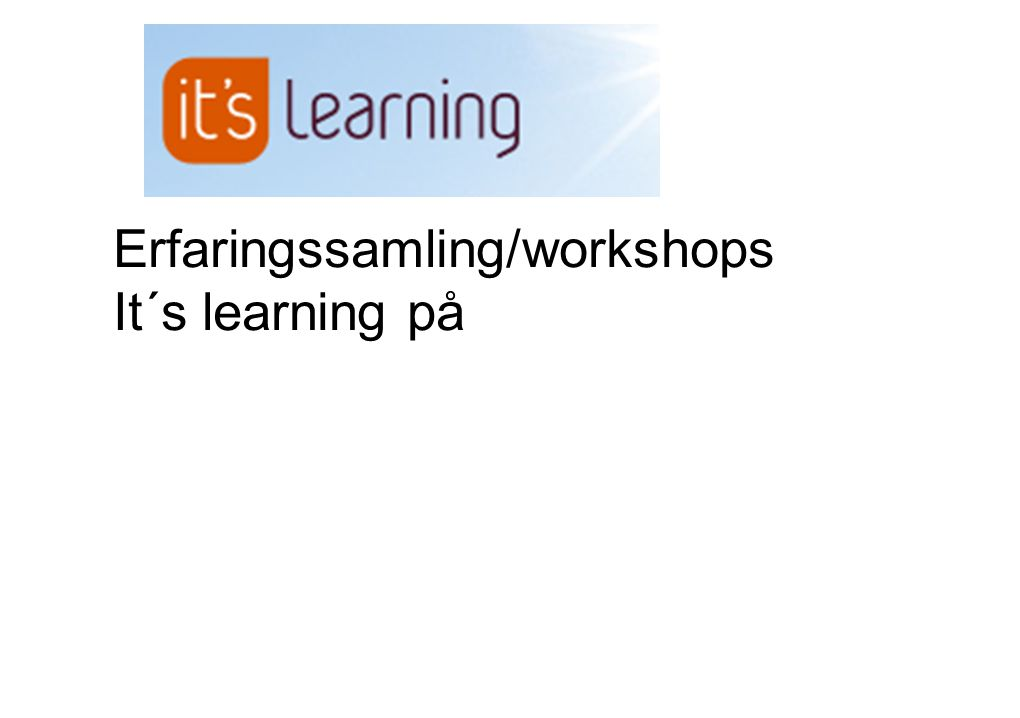 Erfaringssamling/workshops It´s learning på