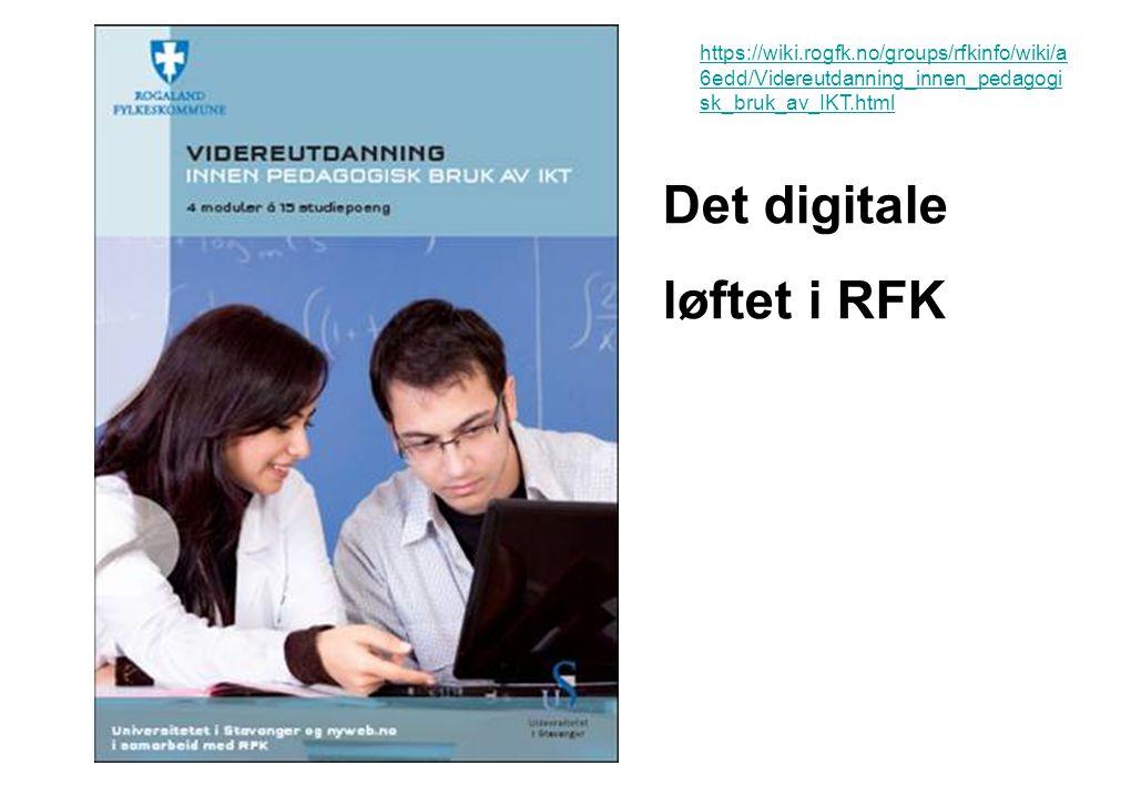 https://wiki.rogfk.no/groups/rfkinfo/wiki/a 6edd/Videreutdanning_innen_pedagogi sk_bruk_av_IKT.html Det digitale løftet i RFK