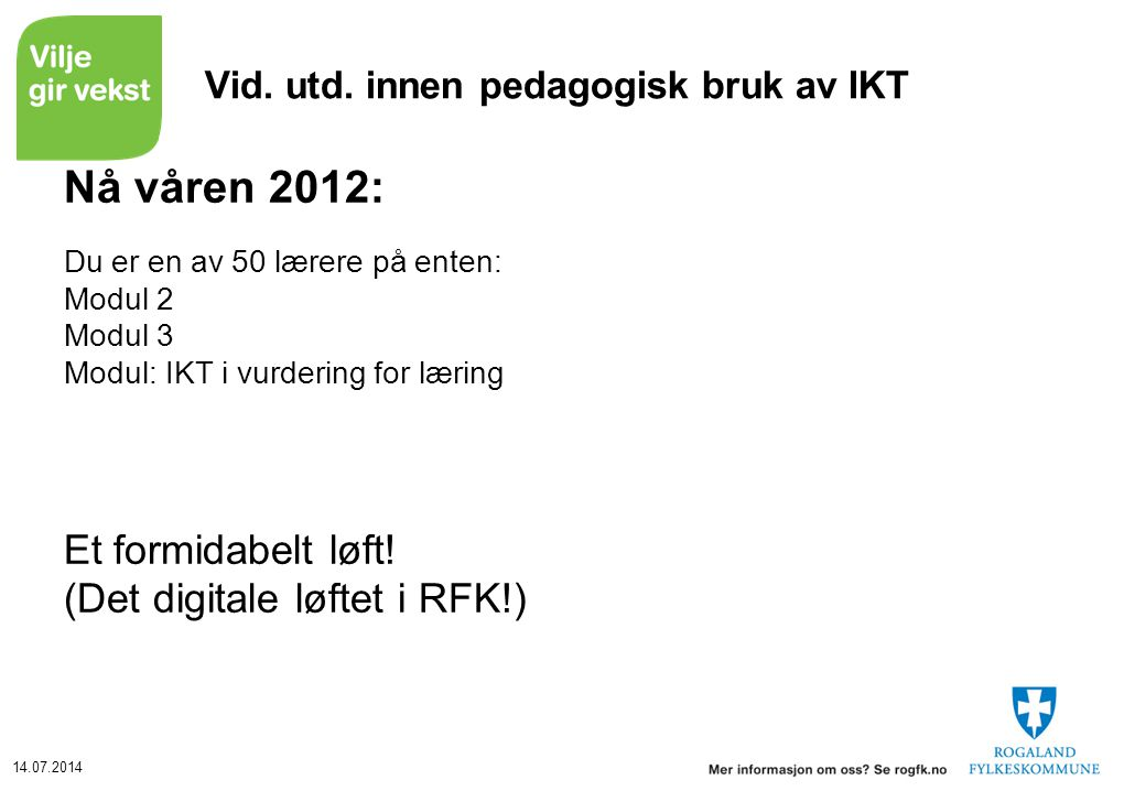 14.07.2014 Vid. utd. innen pedagogisk bruk av IKT Nå våren 2012: Du er en av 50 lærere på enten: Modul 2 Modul 3 Modul: IKT i vurdering for læring Et
