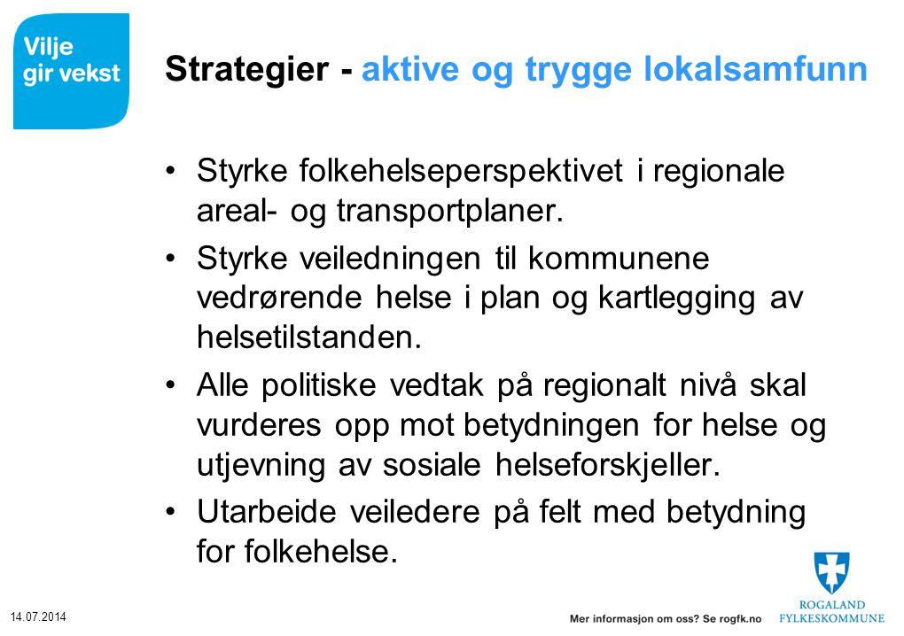 14.07.2014 Strategier - aktive og trygge lokalsamfunn Styrke folkehelseperspektivet i regionale areal- og transportplaner. Styrke veiledningen til kom