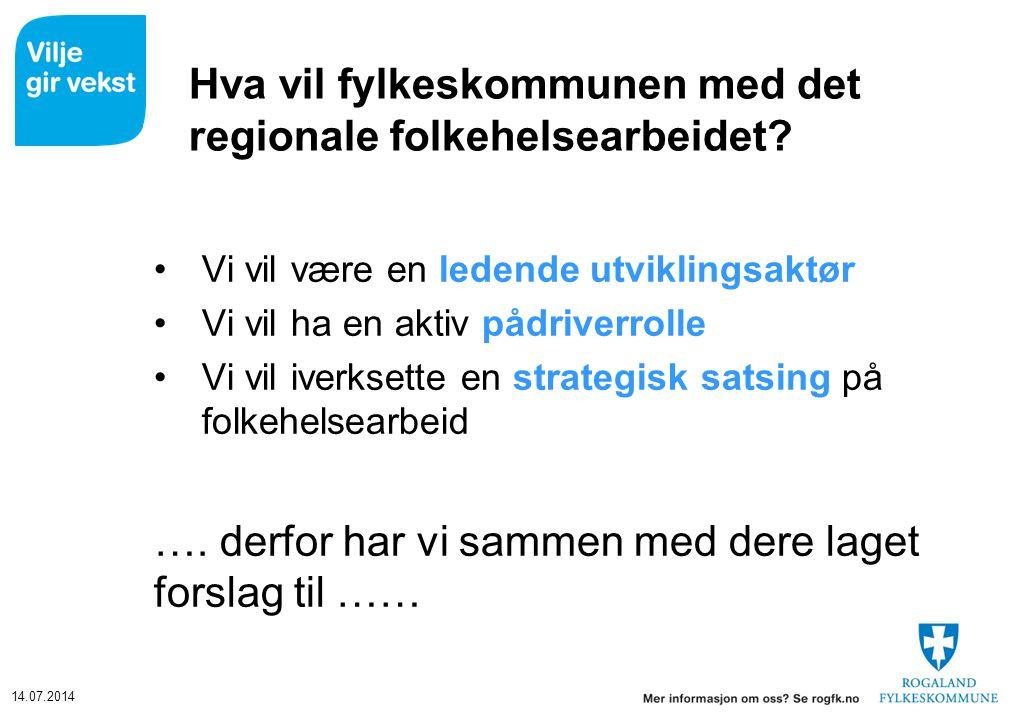 14.07.2014 Hva vil fylkeskommunen med det regionale folkehelsearbeidet? Vi vil være en ledende utviklingsaktør Vi vil ha en aktiv pådriverrolle Vi vil