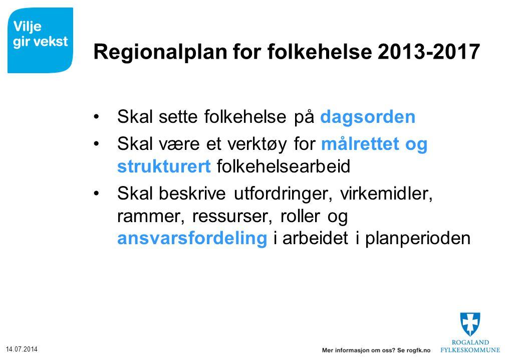 14.07.2014 Regionalplan for folkehelse 2013-2017 Skal sette folkehelse på dagsorden Skal være et verktøy for målrettet og strukturert folkehelsearbeid
