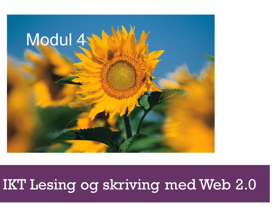 IKT Lesing og skriving med Web 2.0 WEB 2.0 BLOGG WIKI KILDEKRITIKK ETIKK LOVVERK LISENSIERING GOOGLE VERKTØY Modul 4