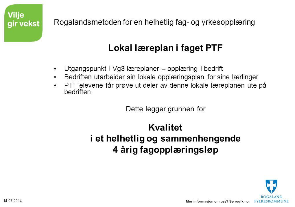 14.07.2014 Rogalandsmetoden for en helhetlig fag- og yrkesopplæring Lokal læreplan i faget PTF Utgangspunkt i Vg3 læreplaner – opplæring i bedrift Bed