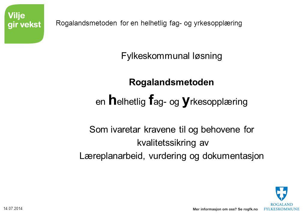 14.07.2014 Rogalandsmetoden for en helhetlig fag- og yrkesopplæring Fylkeskommunal løsning Rogalandsmetoden en h elhetlig f ag- og y rkesopplæring Som