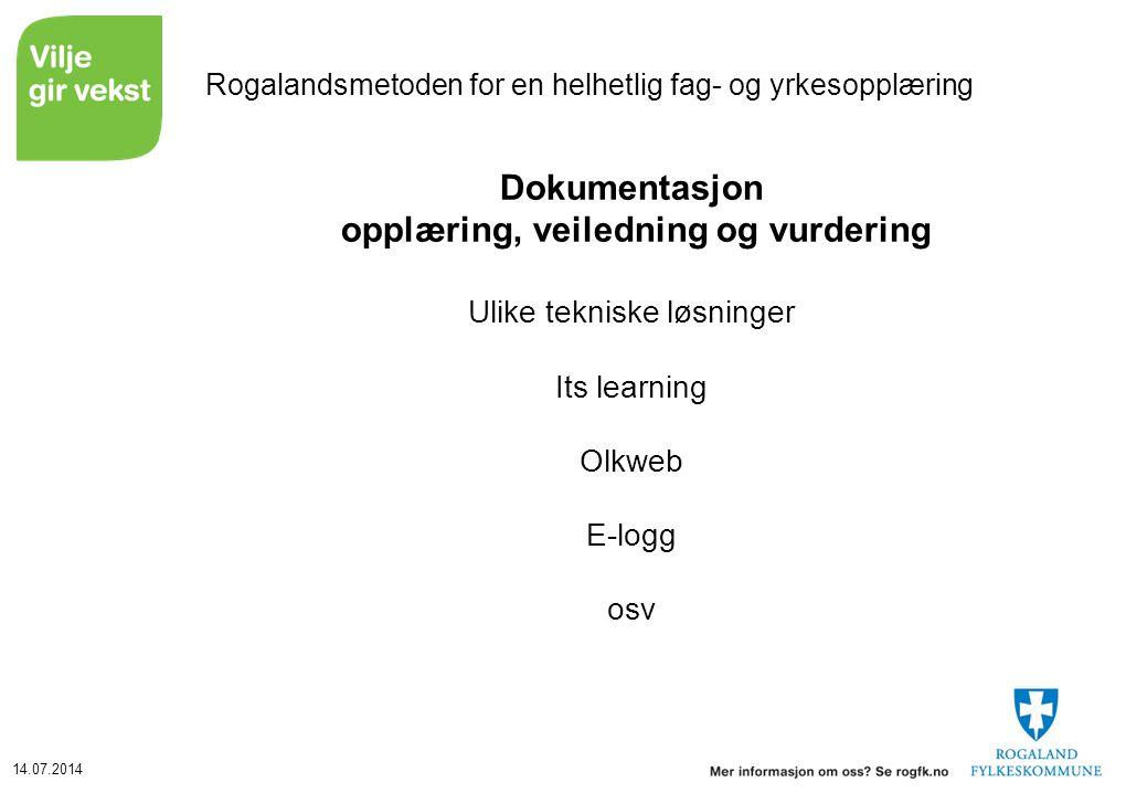14.07.2014 Rogalandsmetoden for en helhetlig fag- og yrkesopplæring Dokumentasjon opplæring, veiledning og vurdering Ulike tekniske løsninger Its lear