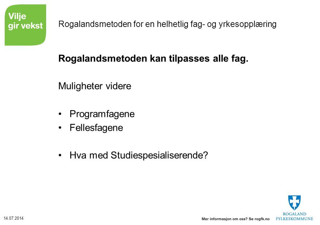 14.07.2014 Rogalandsmetoden for en helhetlig fag- og yrkesopplæring Rogalandsmetoden kan tilpasses alle fag. Muligheter videre Programfagene Fellesfag