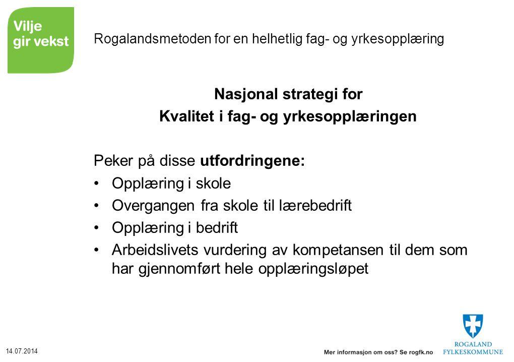 14.07.2014 Rogalandsmetoden for en helhetlig fag- og yrkesopplæring Nasjonal strategi for Kvalitet i fag- og yrkesopplæringen Peker på disse utfordrin