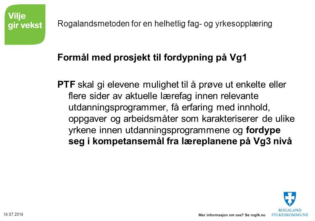14.07.2014 Rogalandsmetoden for en helhetlig fag- og yrkesopplæring Formål med prosjekt til fordypning på Vg1 PTF skal gi elevene mulighet til å prøve