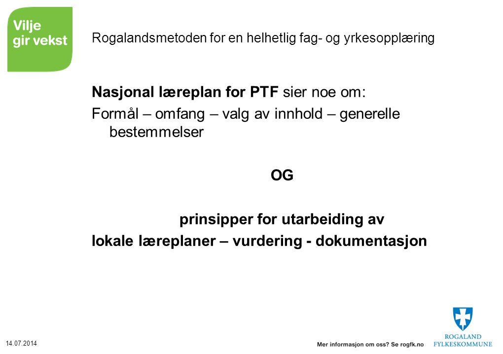 14.07.2014 Rogalandsmetoden for en helhetlig fag- og yrkesopplæring Nasjonal læreplan for PTF sier noe om: Formål – omfang – valg av innhold – generel