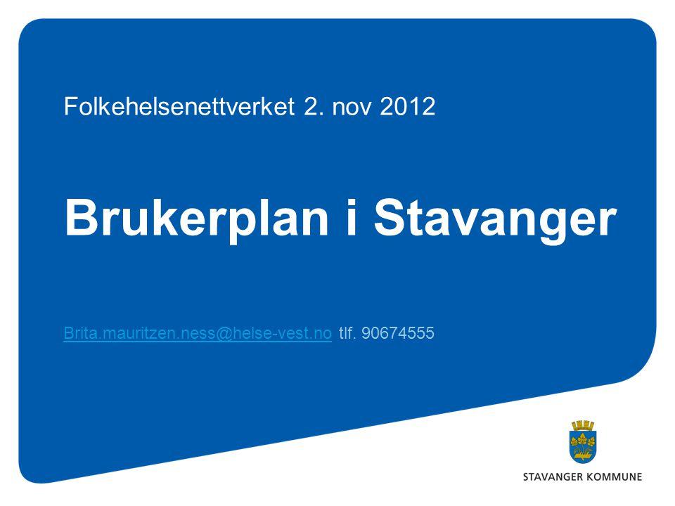 Brukerplan i Stavanger Brita.mauritzen.ness@helse-vest.noBrita.mauritzen.ness@helse-vest.no tlf. 90674555 Folkehelsenettverket 2. nov 2012