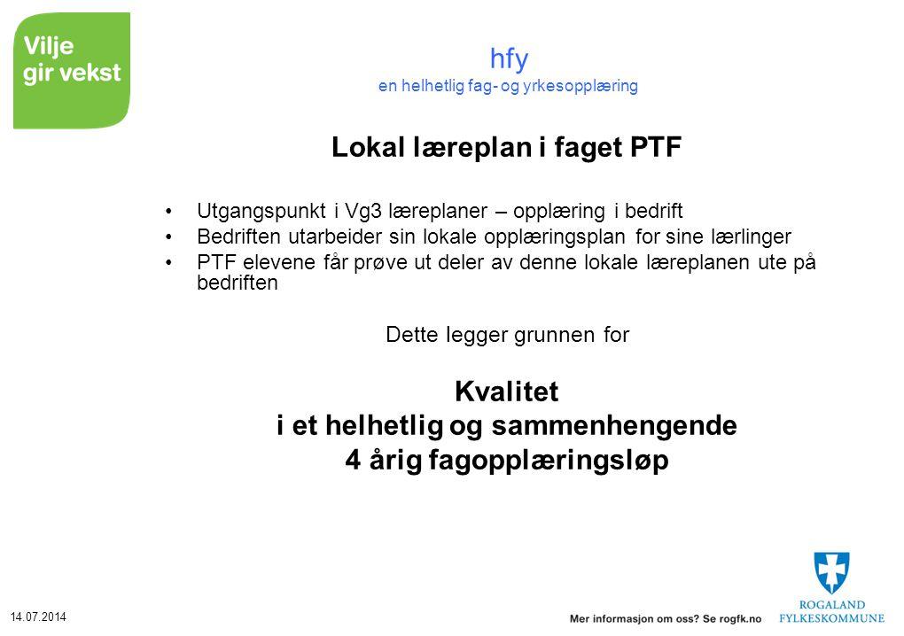 14.07.2014 hfy en helhetlig fag- og yrkesopplæring Lokal læreplan i faget PTF Utgangspunkt i Vg3 læreplaner – opplæring i bedrift Bedriften utarbeider