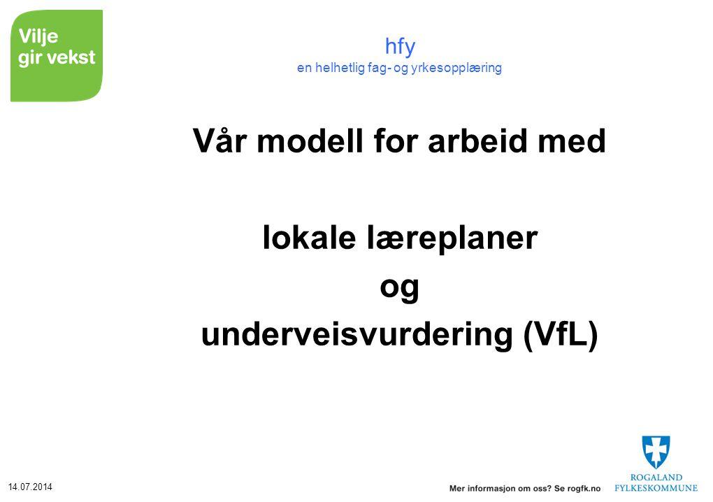 14.07.2014 hfy en helhetlig fag- og yrkesopplæring Vår modell for arbeid med lokale læreplaner og underveisvurdering (VfL)
