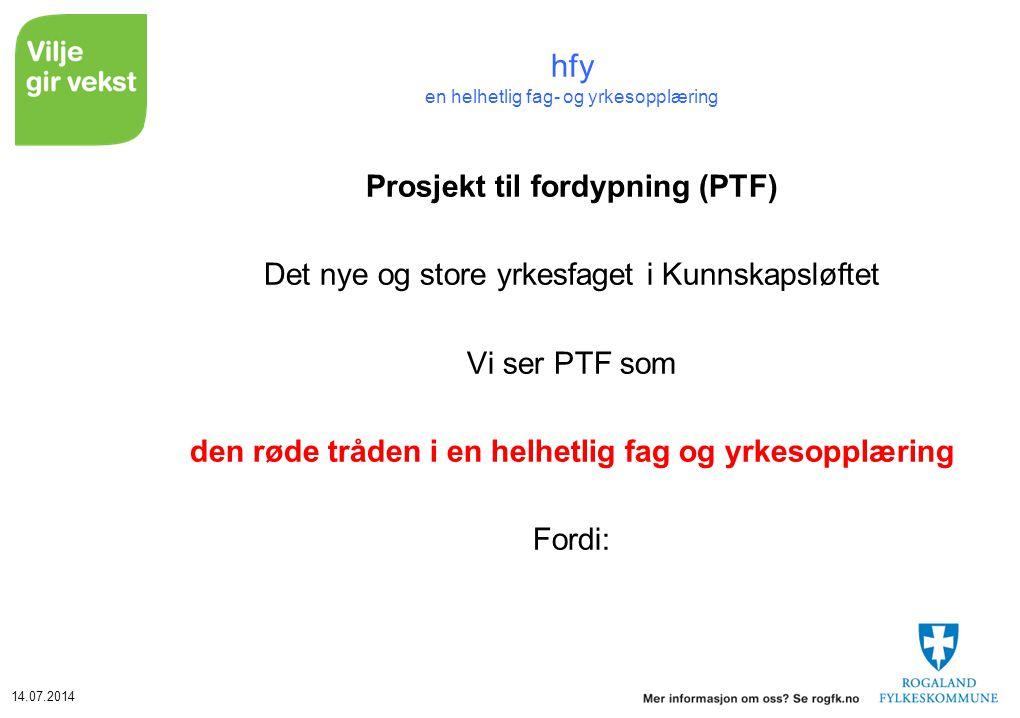 14.07.2014 hfy en helhetlig fag- og yrkesopplæring Prosjekt til fordypning (PTF) Det nye og store yrkesfaget i Kunnskapsløftet Vi ser PTF som den røde